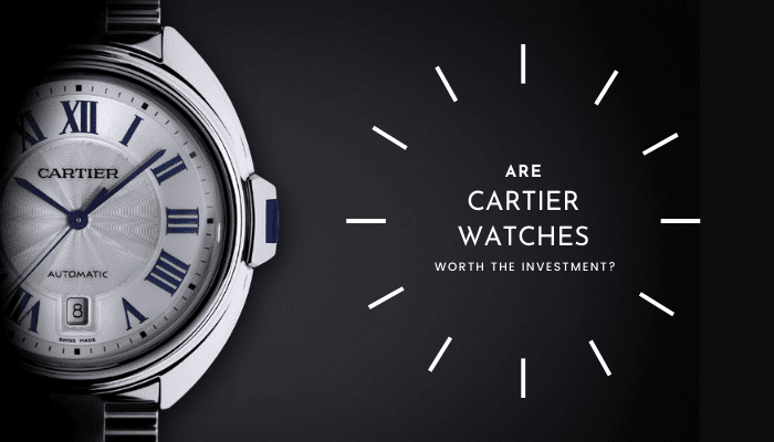 Cartier Watches Worth the Investment